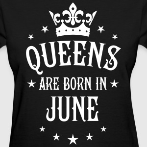 Queens are born in June birthday sexy Queen Tee - Women's T-Shirt