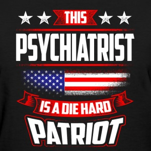 4th Of July - Psychiatrist Die Hard Patriot Gift T-Shirts - Women's T-Shirt