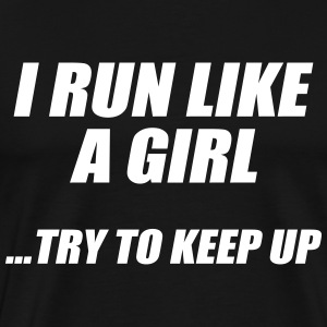 Run Like A Girl Try to Keep Up - Men's Premium T-Shirt
