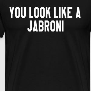 You Look Like A Jabroni T-Shirts - Men's Premium T-Shirt