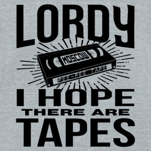 Lordy there are tapes T-Shirts - Unisex Tri-Blend T-Shirt by American Apparel