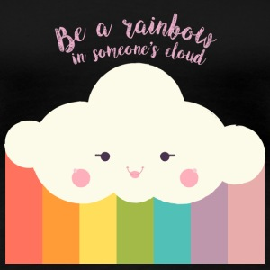 Be a Rainbow in Someone's Cloud T-Shirts - Women's Premium T-Shirt
