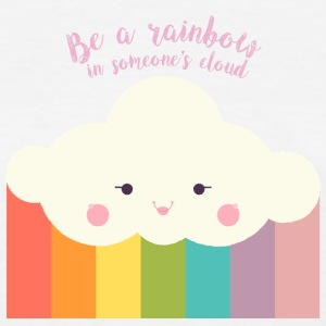Cute Quotes: Be a Rainbow in Someone's Cloud T-Shirts - Women's T-Shirt