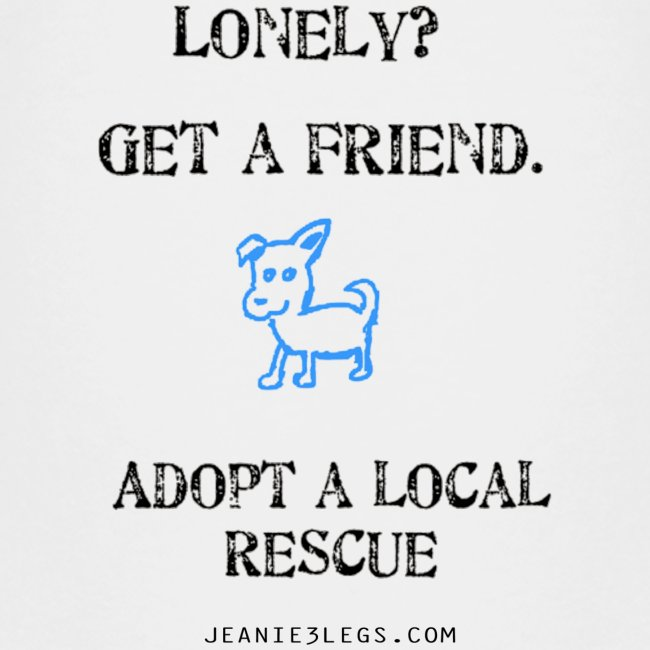 Kids - Lonely? Get A Friend. Adopt A Local Rescue
