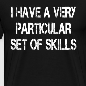 I Have A Very Particular Set Of Skills - Men's Premium T-Shirt