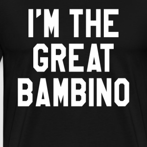 I'm The Great Bambino T-Shirts - Men's Premium T-Shirt