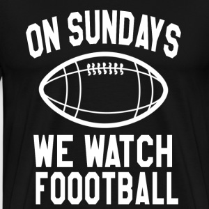 On Sundays We Watch Football T-Shirts - Men's Premium T-Shirt