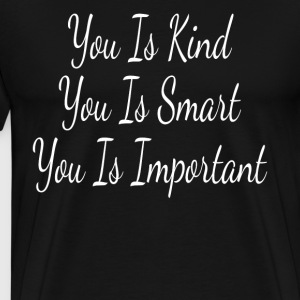 You Is Kind T-Shirts - Men's Premium T-Shirt