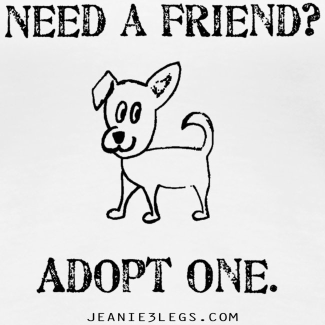Women's - Need a friend? Adopt one.