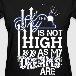 The Sky is not high as My Dreams are T-Shirts - Women's T-Shirt