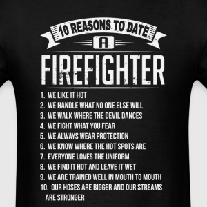 10 Reasons To Date a Firefighter T-Shirts - Men's T-Shirt
