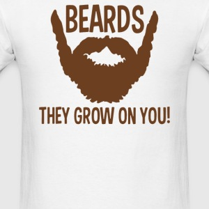 Beards They Grow On You - Men's T-Shirt