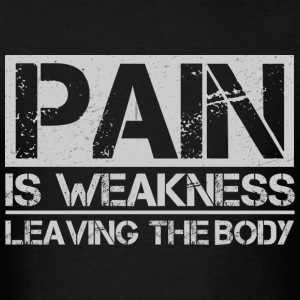 Pain Is Weakness T-Shirts - Men's T-Shirt