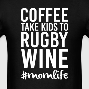 Coffee Take Kids to Rugby Wine T-Shirts - Men's T-Shirt