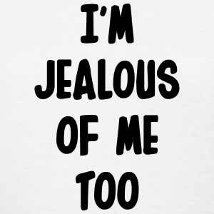 I'm jealous of me too T-Shirts - Women's T-Shirt