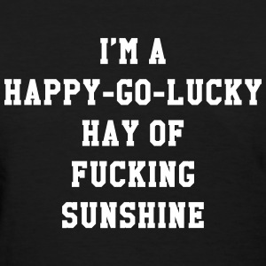 I'm a happy-go-lucky hay of fucking sunshine T-Shirts - Women's T-Shirt