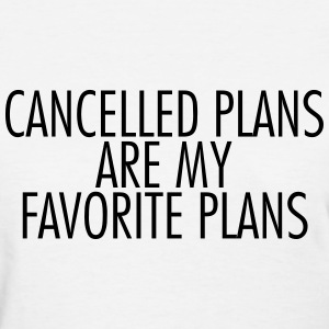 Cancelled plans are my favorite plans T-Shirts - Women's T-Shirt