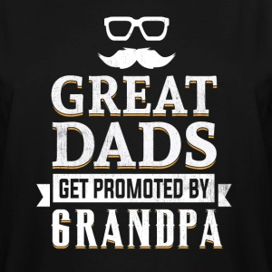 Great Dads get promoted by Grandpa T-Shirts - Men's Tall T-Shirt