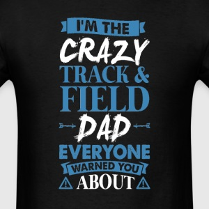 Crazy Track & Field Dad Everyone Warned T-Shirts - Men's T-Shirt