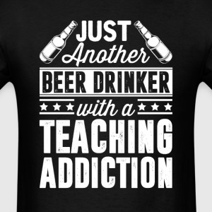 Beer & Teaching Addiction T-Shirts - Men's T-Shirt