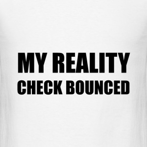 My Reality Check Bounced - Men's T-Shirt