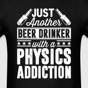 Beer & Physics Addiction T-Shirts - Men's T-Shirt