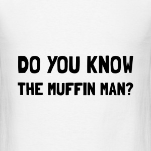 Do You Know The Muffin Man - Men's T-Shirt