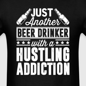 Beer & Hustling Addiction T-Shirts - Men's T-Shirt