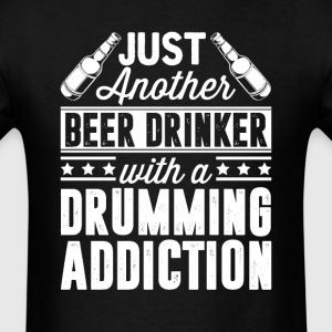Beer & Drumming Addiction T-Shirts - Men's T-Shirt
