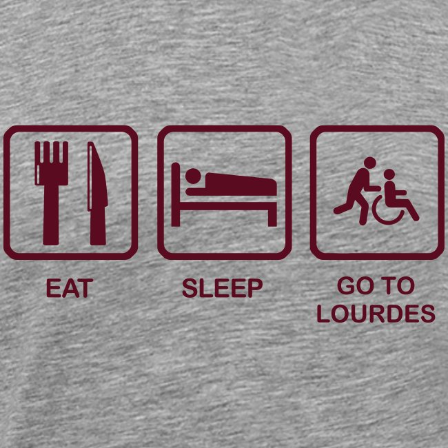 EAT, SLEEP, LOURDES