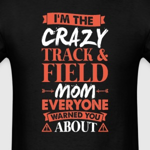 Crazy Track & Field Mom Everyone Warned T-Shirts - Men's T-Shirt
