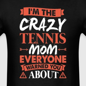 Crazy Tennis Mom Everyone Warned T-Shirts - Men's T-Shirt