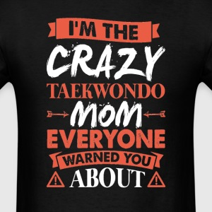 Crazy Taekwondo Mom Everyone Warned T-Shirts - Men's T-Shirt