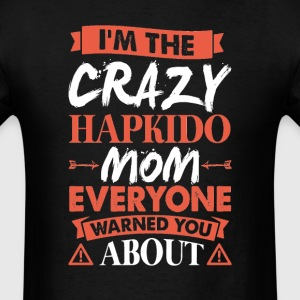 Crazy Hapkido Mom Everyone Warned T-Shirts - Men's T-Shirt