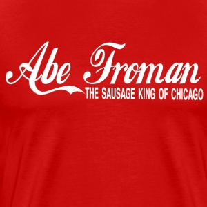 Abe Froman The Sausage King Of Chicago T-Shirts - Men's Premium T-Shirt