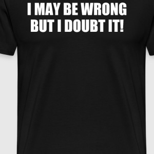 Be Wrong - Men's Premium T-Shirt