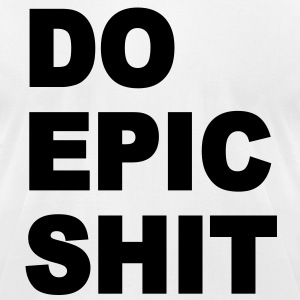 Do epic shit - Men's T-Shirt by American Apparel