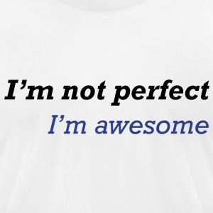 I'm not perfect, I'm awesome - Men's T-Shirt by American Apparel