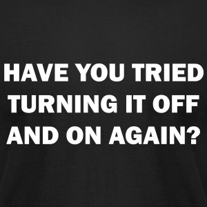 Have you tried turning it off and on again - Men's T-Shirt by American Apparel