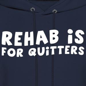 Rehab is for quitters - Men's Hoodie