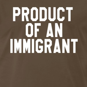Product Of An Immigrant T-Shirts - Men's Premium T-Shirt
