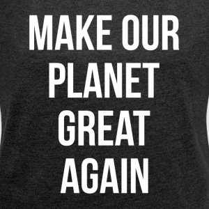 MAKE OUR PLANET GREAT AGAIN T-Shirts - Women´s Roll Cuff T-Shirt