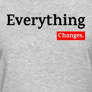 EVERYTHING CHANGES T-Shirts - Women's T-Shirt