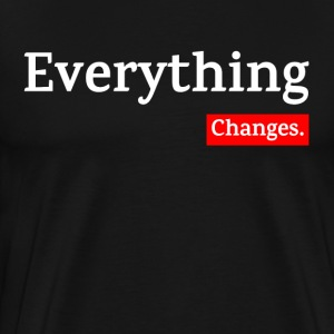 EVERYTHING CHANGES T-Shirts - Men's Premium T-Shirt