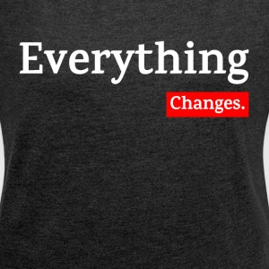 EVERYTHING CHANGES T-Shirts - Women´s Roll Cuff T-Shirt