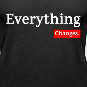 EVERYTHING CHANGES Tanks - Women's Premium Tank Top