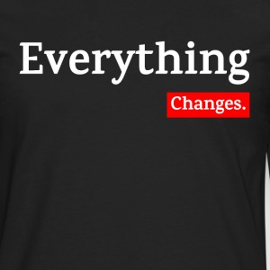 EVERYTHING CHANGES Long Sleeve Shirts - Men's Premium Long Sleeve T-Shirt