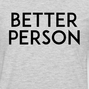 BETTER PERSON Long Sleeve Shirts - Men's Premium Long Sleeve T-Shirt