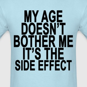 my_age_doesnt_bother_me_is_side_effect_ - Men's T-Shirt