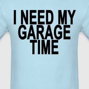 i_need_my_garage_time_ - Men's T-Shirt
